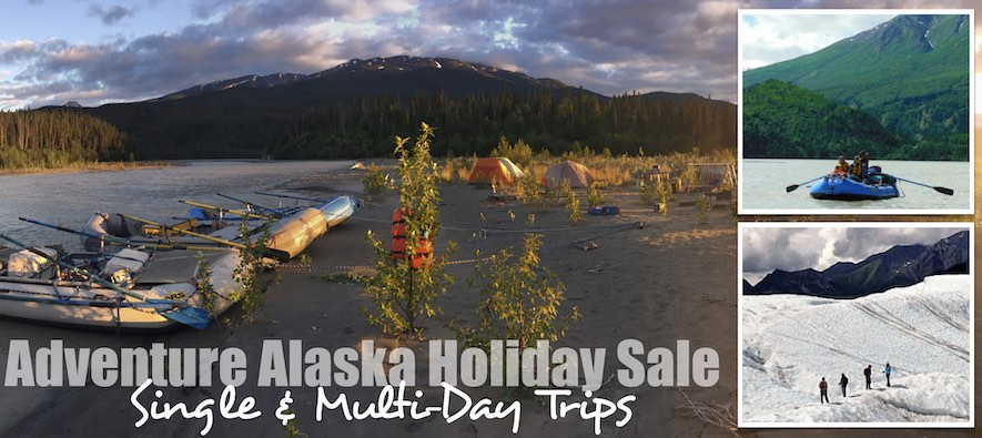 2018 Alaska Adventures Holiday Sale - McCarthy River Tours & Outfitters